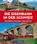 47088lek Die Eisenbahn in der Schweiz, Geschichte, Strecken, Lokomotieven, Geramond Verlag 2008